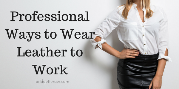 Professional Ways to Wear Leather to Work