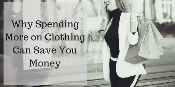 Why Spending More on Clothing May Save You Money