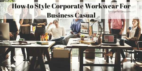 How to Style Corporate Workwear for Business Casual