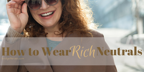 How to Wear Rich Neutrals