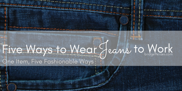 Five Ways to Wear Jeans to Work