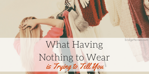 What Having Nothing to Wear is Trying to Tell You