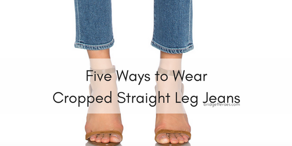 Five Ways to Wear Straight Leg Cropped Jeans