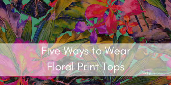 Five Ways to Wear Floral Print Tops
