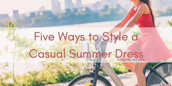 Five Ways to Style a Casual Summer Dress