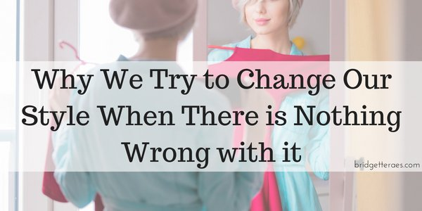 Why We Try to Change Our Style When There is Nothing Wrong with It