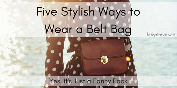 Five Style Ways to Wear a Belt Bag