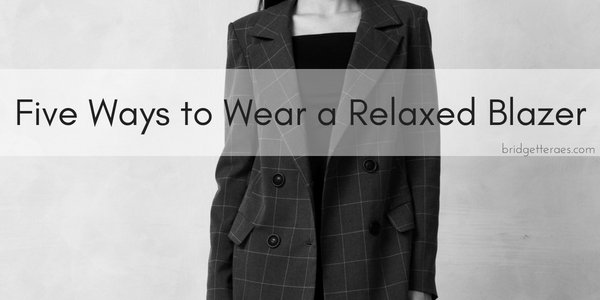 Five Ways to Wear a Relaxed Blazer