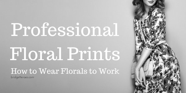 Professional Floral Prints: How to Wear Florals to Work