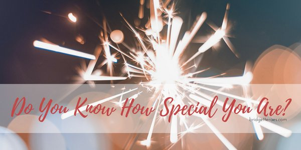 Do You Know How Special You Are?
