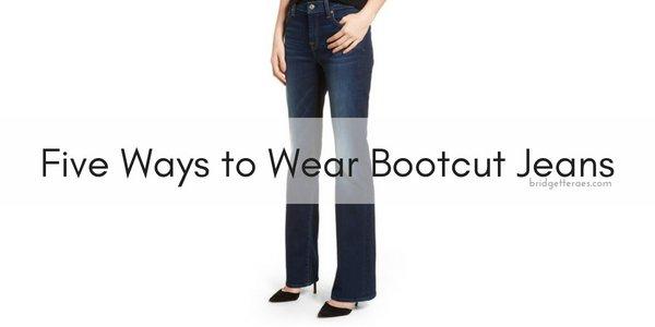 Five Ways to Wear Bootcut Jeans