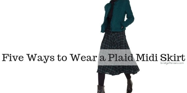 Five Ways to Wear a Plaid Midi Skirt