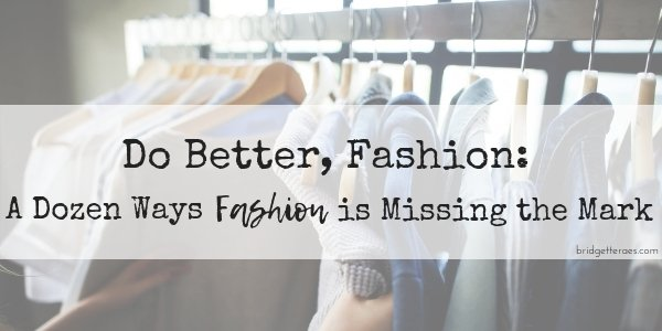 Do Better, Fashion: A Dozen Ways Fashion is Missing the Mark