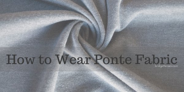 How to Wear Ponte Fabric