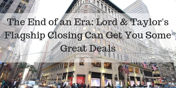 The End of an Era: Lord & Taylor's Flagship Closing Can Get You Some Great Deals