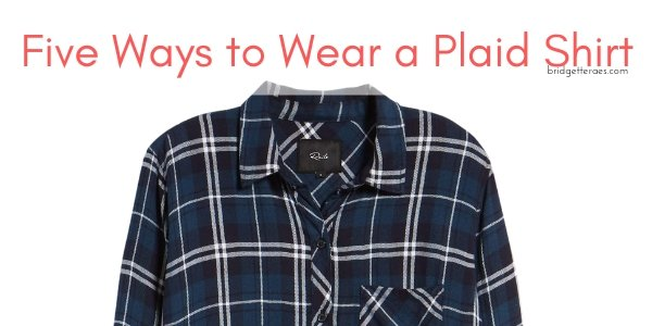 Five Ways to Style a Plaid Shirt
