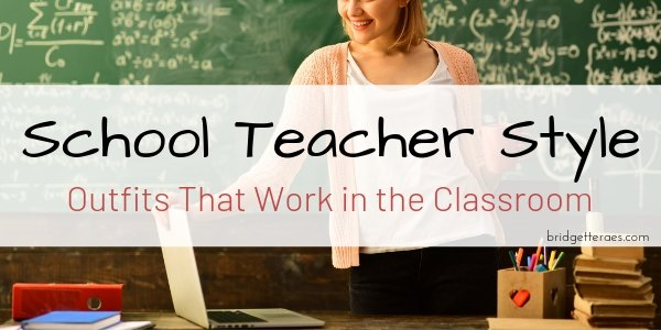 School Teacher Style: Outfits That Work in the Classroom