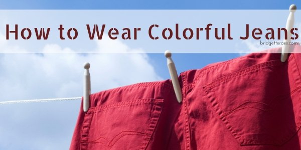 How to Wear Colorful Jeans