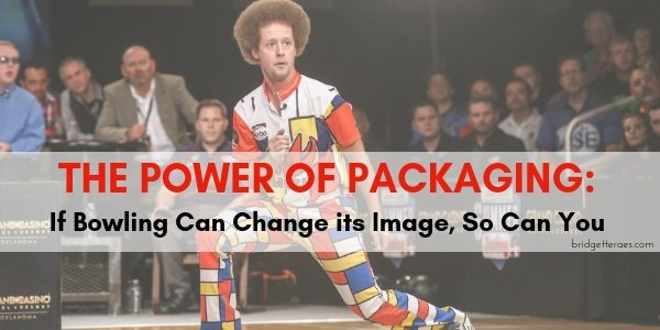 The Power of Packaging: If Bowling Can Change its Image, So Can You