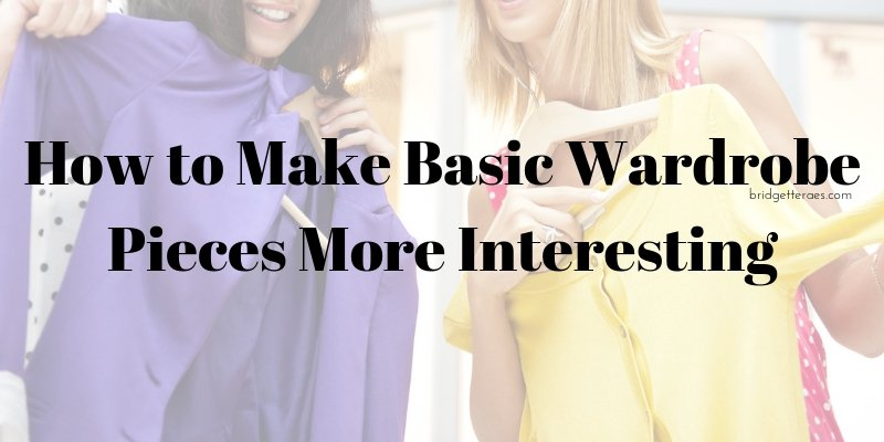 How to Make Basic Wardrobe Pieces More Interesting