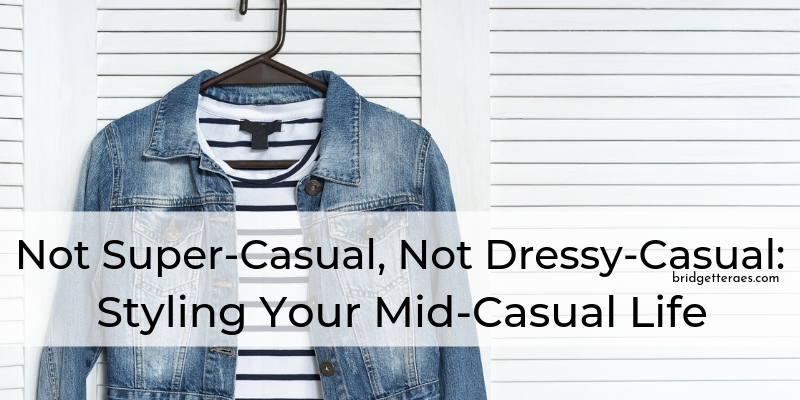 Not Super-Casual, Not Dressy Casual: Styling Your Mid-Casual Life