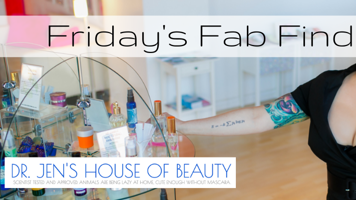 Friday's Fab Find: Dr. Jen's House of Beauty