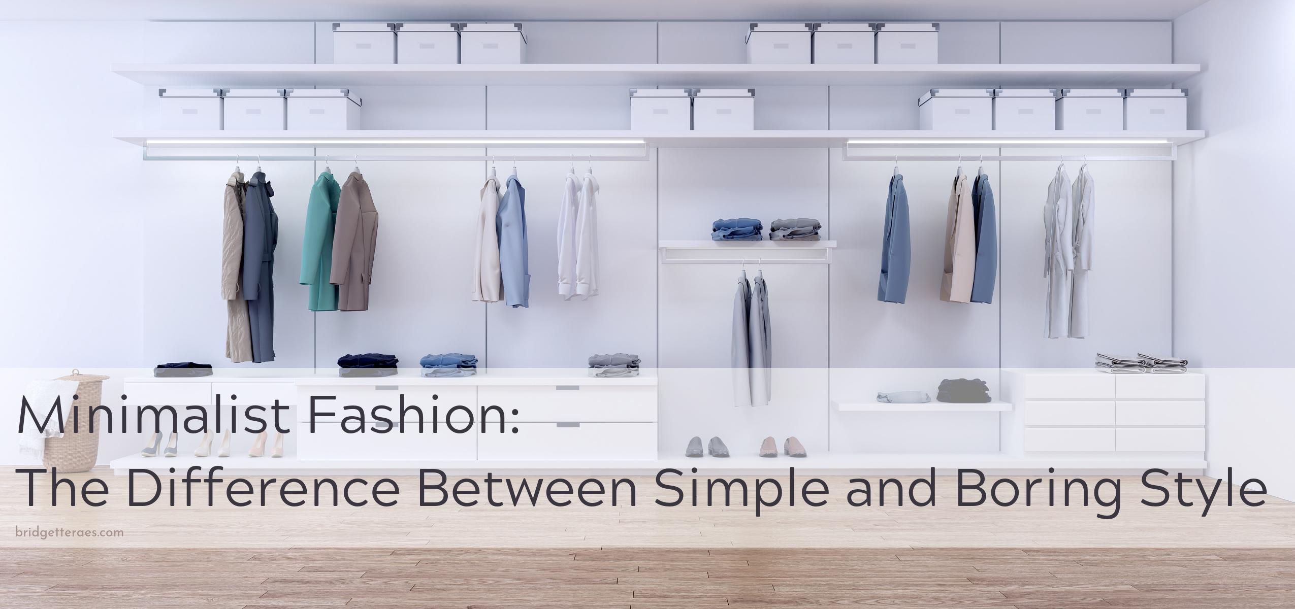Minimalist Fashion: The Difference Between Simple and Boring Style