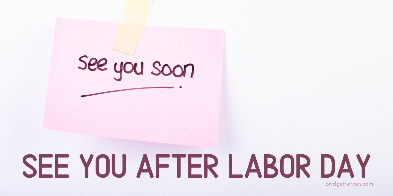 See You After Labor Day: In the Meantime…