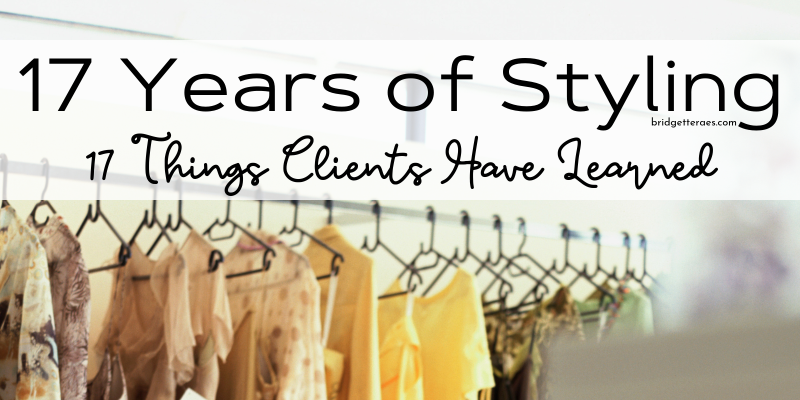 17 Years of Styling: 17 Things Clients Have Learned
