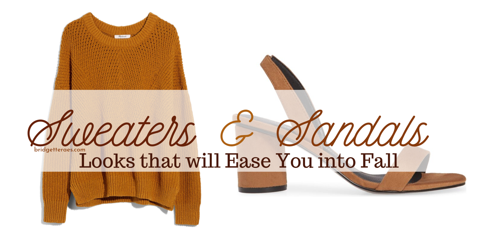 Sweaters and Sandals: Looks that will Ease You into Fall