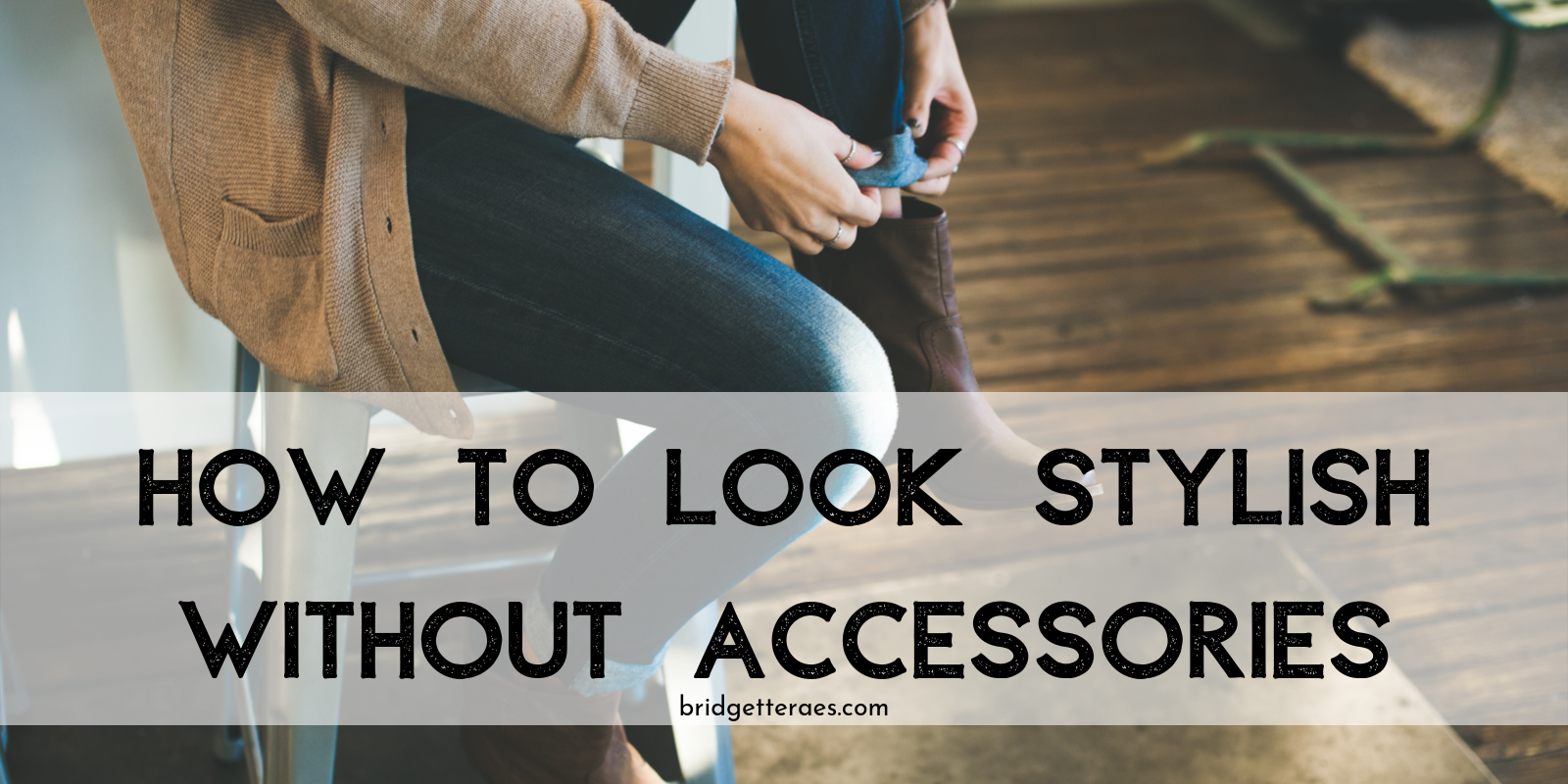 How to Look Stylish Without Accessories