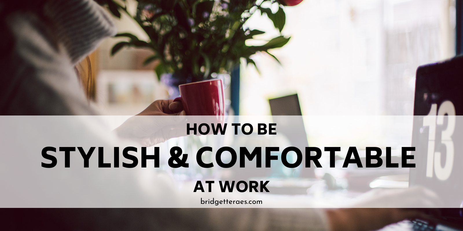 How to be Stylish and Comfortable at Work