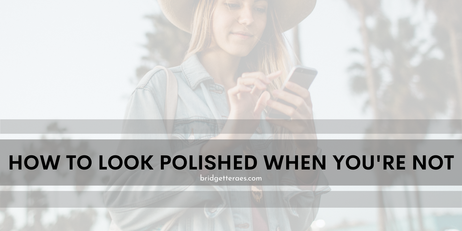 How to Look Polished When You're Not