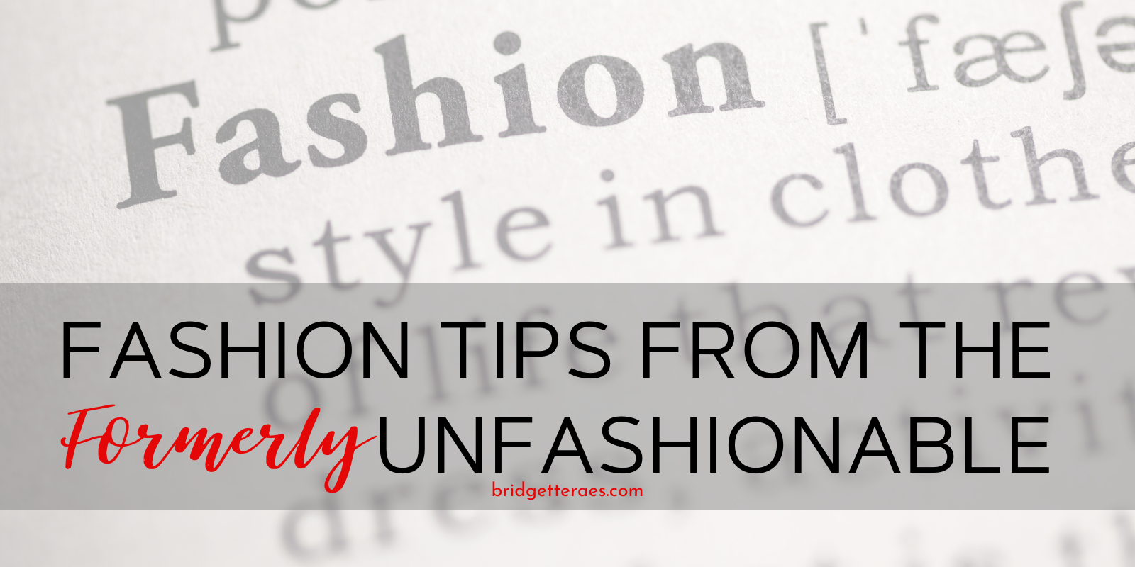 Fashion Tips from The Formerly Unfashionable