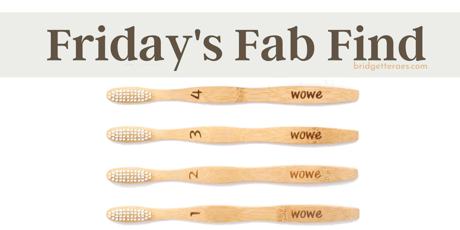 Friday's Fab Find: Wowe Eco-Friendly Toothbrush