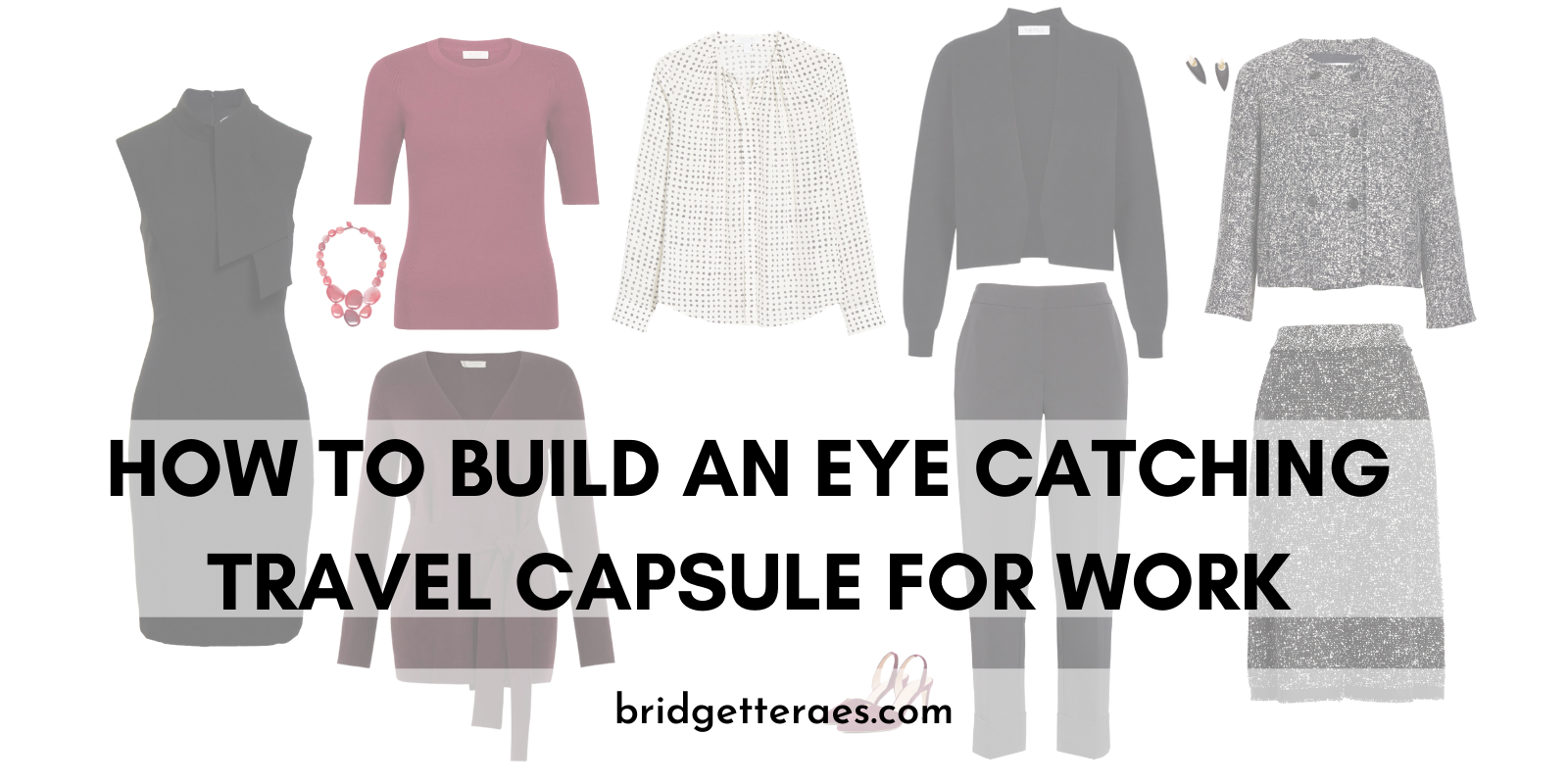 How to Build an Eye Catching Travel Capsule for Work