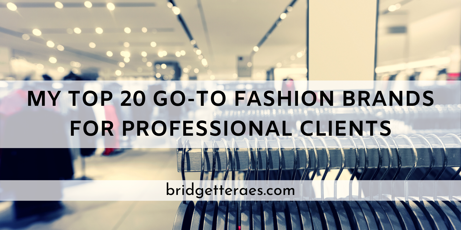 My Top 20 Go-To Fashion Brands for Professional Clients