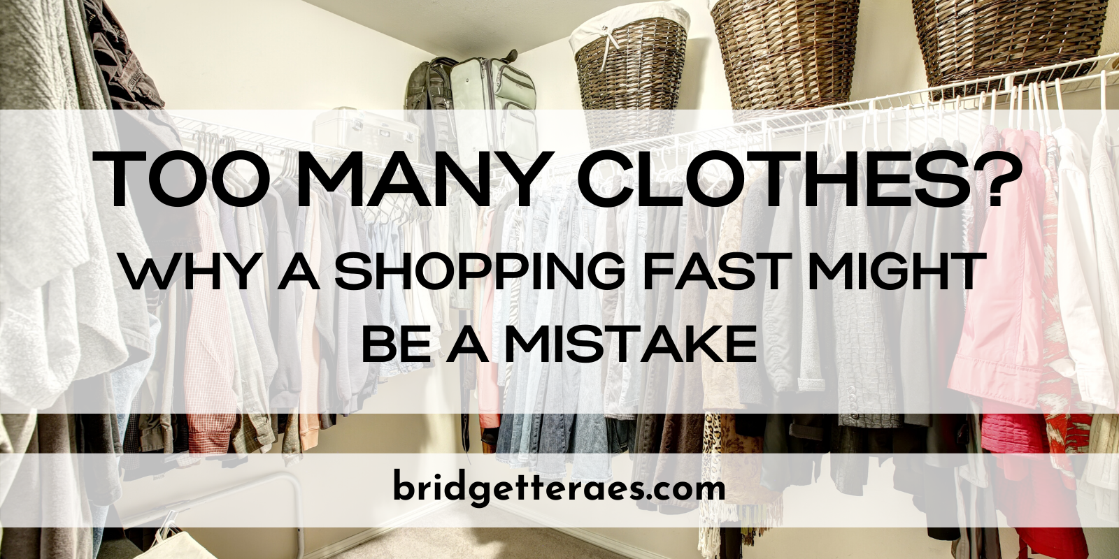 Too Many Clothes?  Why a Shopping Fast Might be a Mistake