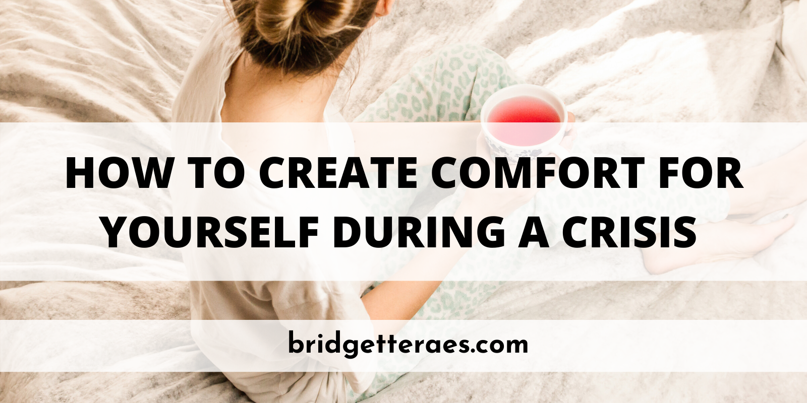 How to Create Comfort for Yourself During a Crisis