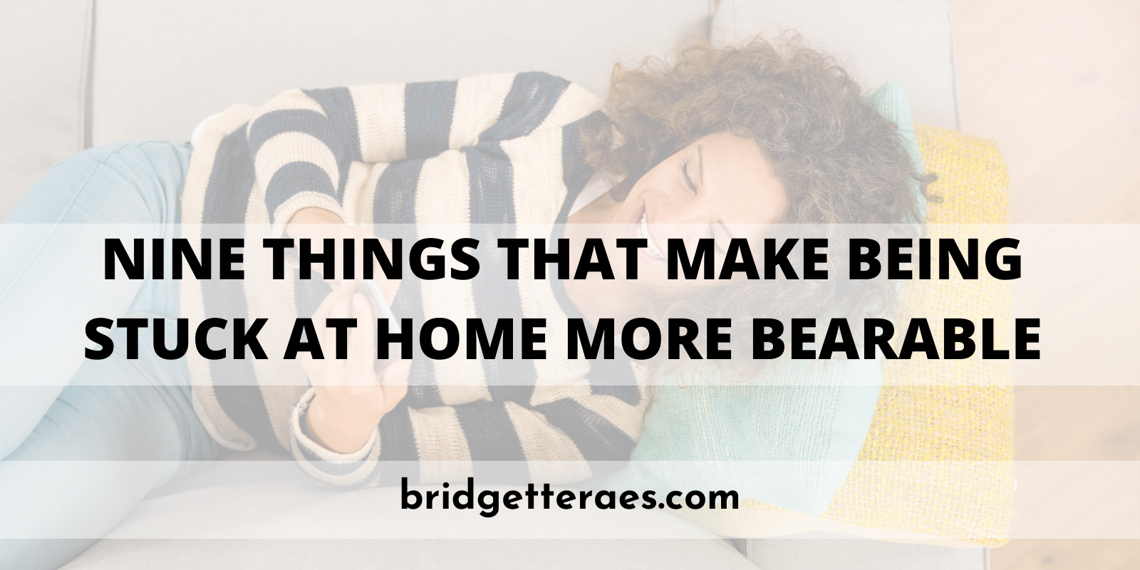 Nine Things That Make Being Stuck at Home More Bearable