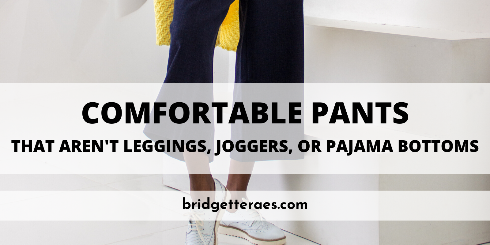 Comfortable Pants that aren't Leggings, Joggers, or Pajama Bottoms