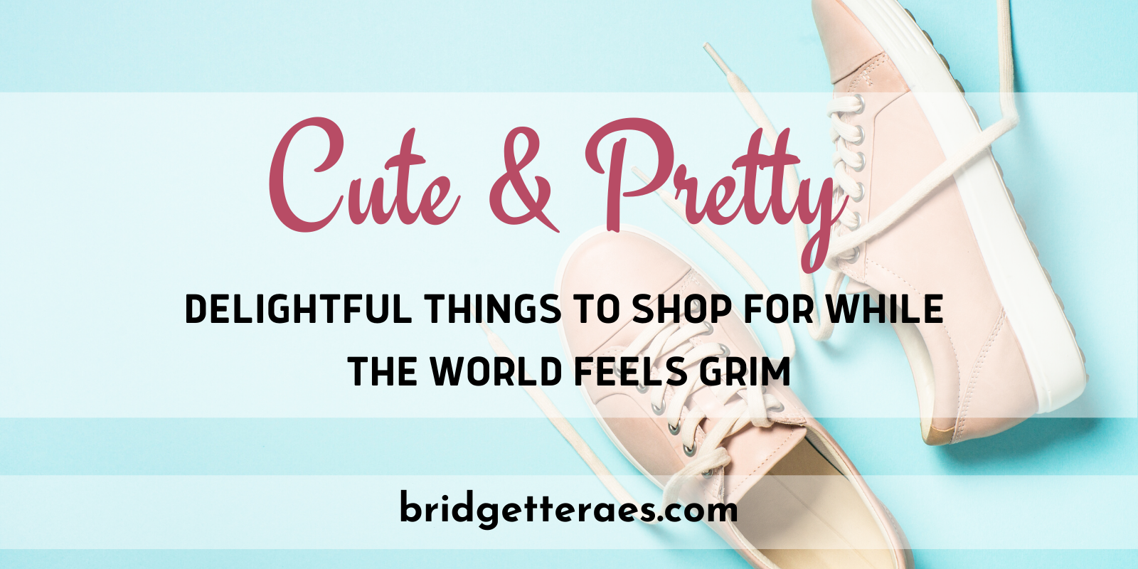 Cute and Pretty: Delightful Things to Shop for When the World Feels Grim