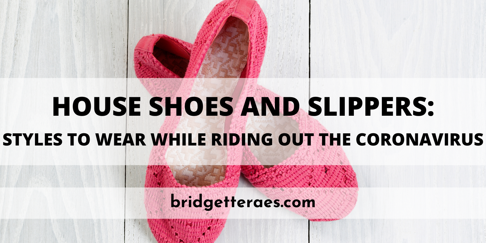 House Shoes and Slippers: Styles to Wear While Riding Out the Coronavirus