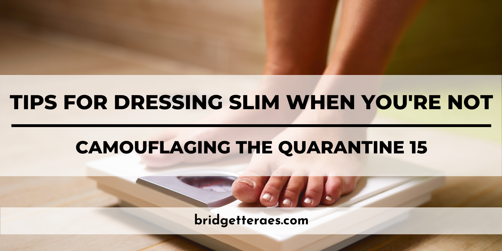 Tips for Dressing Slim When You're Not: Camouflaging the Quarantine 15