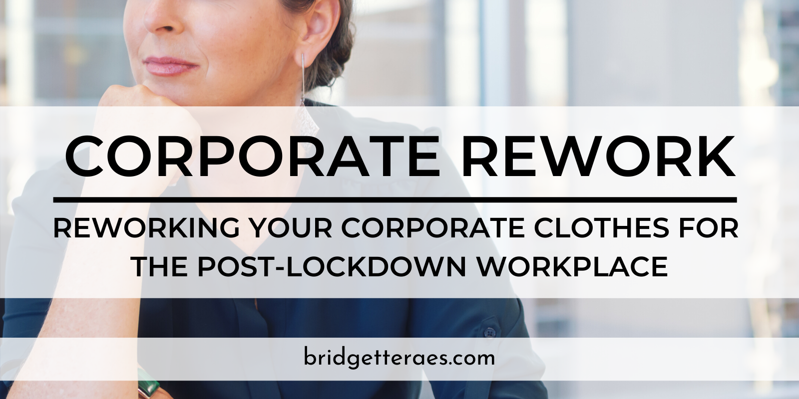 Corporate Rework: Reworking Your Corporate Clothes for a Post-Lockdown Workplace