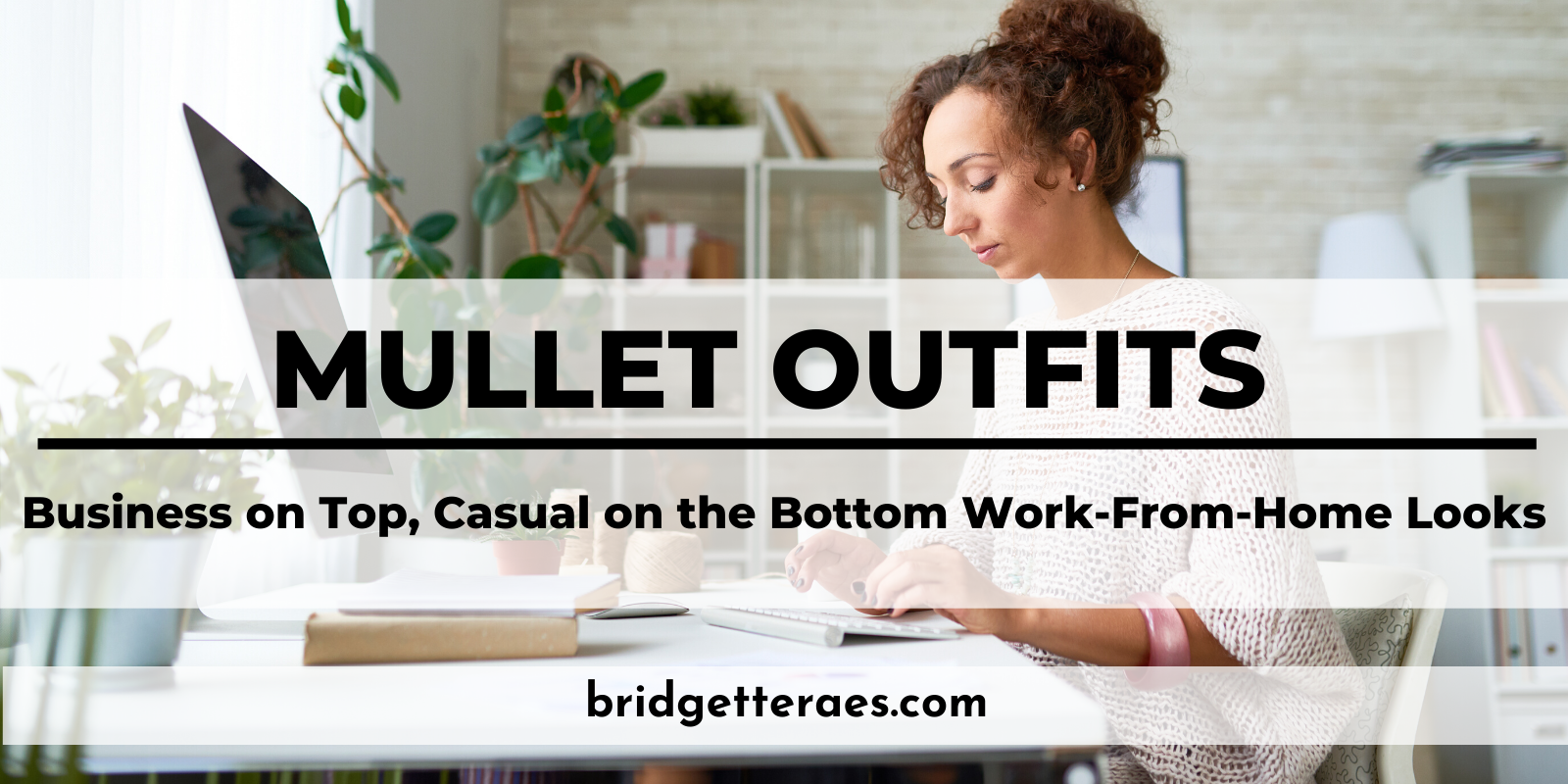 Mullet Outfits: Business on Top, Casual on the Bottom Work-from-Home Looks