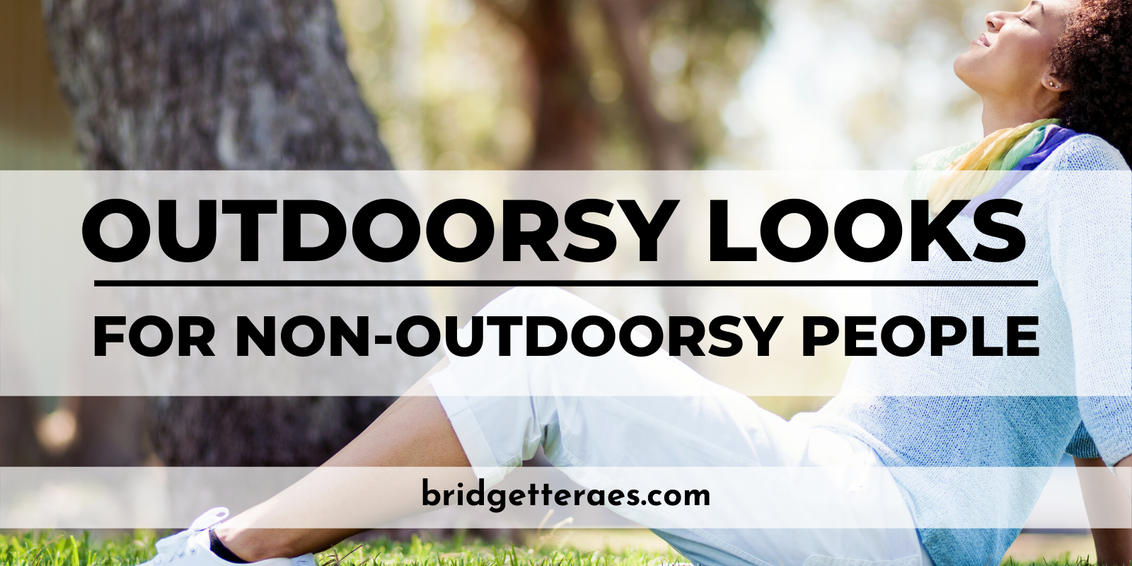 Outdoorsy Looks for Non-Outdoorsy People