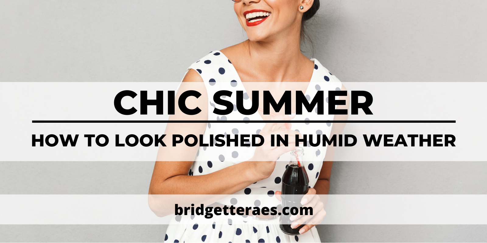 Chic Summer: How to Look Polished in Humid Weather