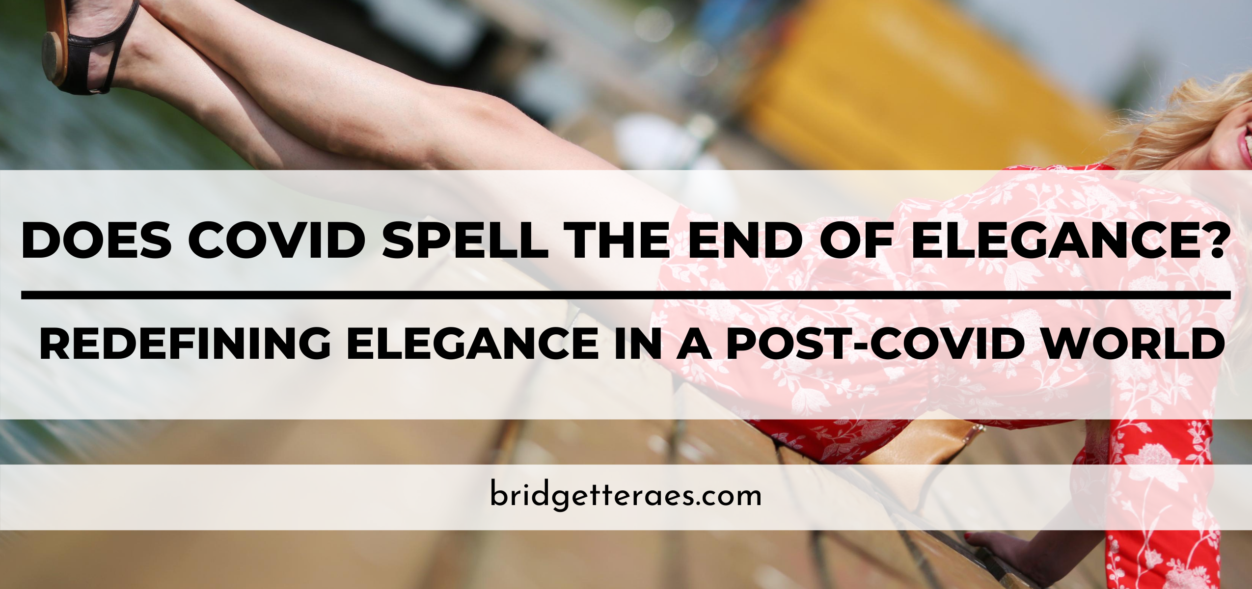 Does COVID Spell the End of Elegance?  Redefining Elegance in a Post-COVID World