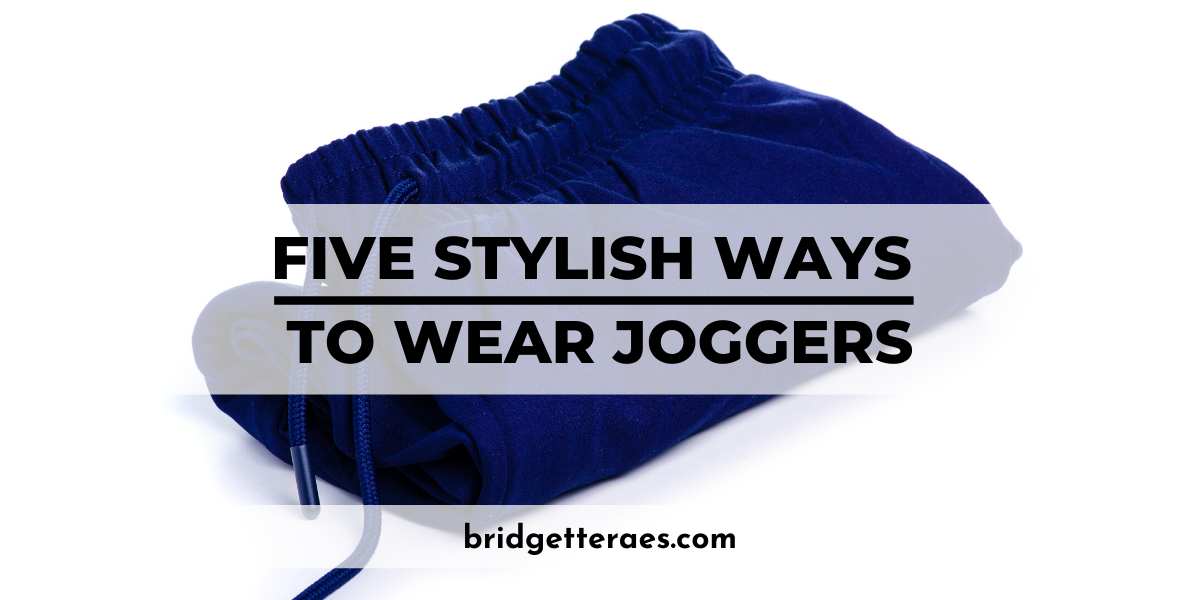 Five Stylish Ways Wear Joggers
